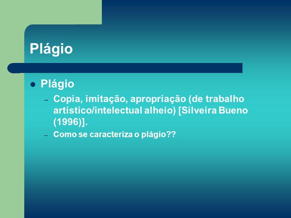 Plágio Plágio. Copia, imitação, apropriação (de trabalho artístico/intelectual alheio) [Silveira Bueno (1996)].